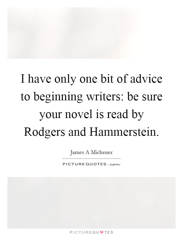I have only one bit of advice to beginning writers: be sure your novel is read by Rodgers and Hammerstein Picture Quote #1