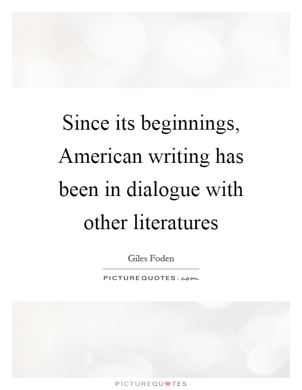 Since its beginnings, American writing has been in dialogue with other literatures Picture Quote #1