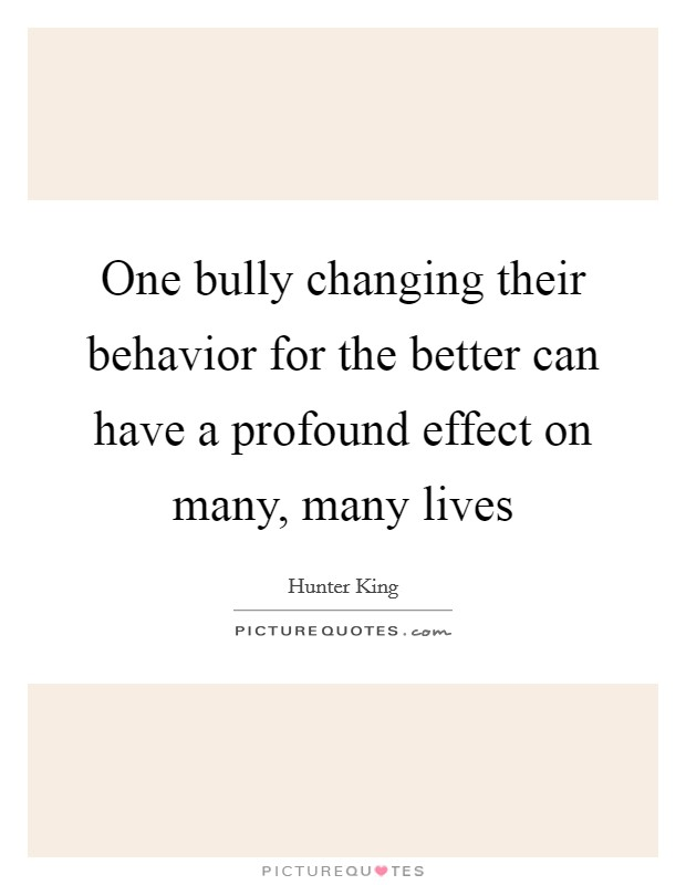 One bully changing their behavior for the better can have a profound effect on many, many lives Picture Quote #1