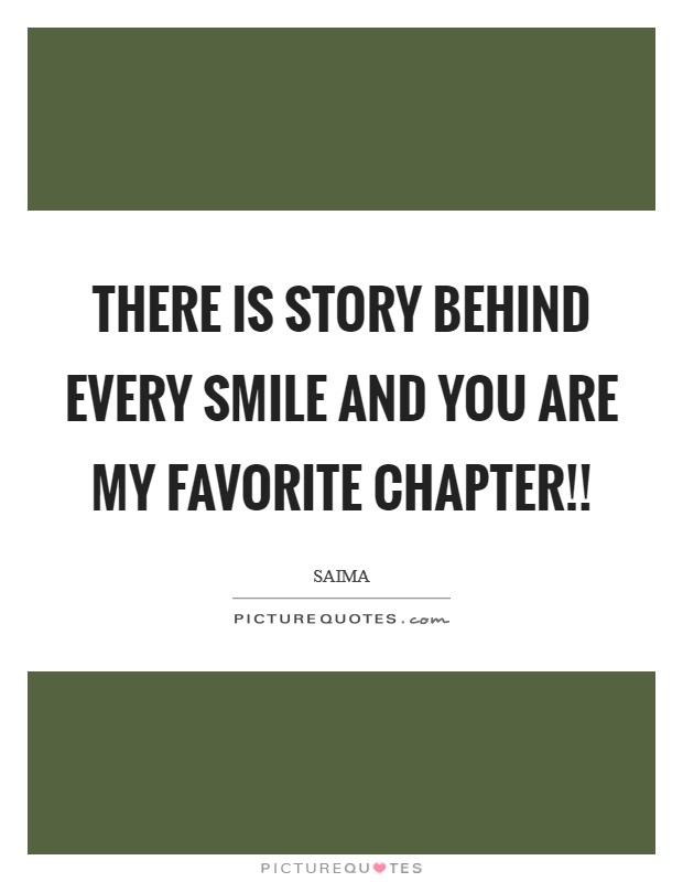 There is Story Behind every Smile and You Are My Favorite Chapter!! Picture Quote #1