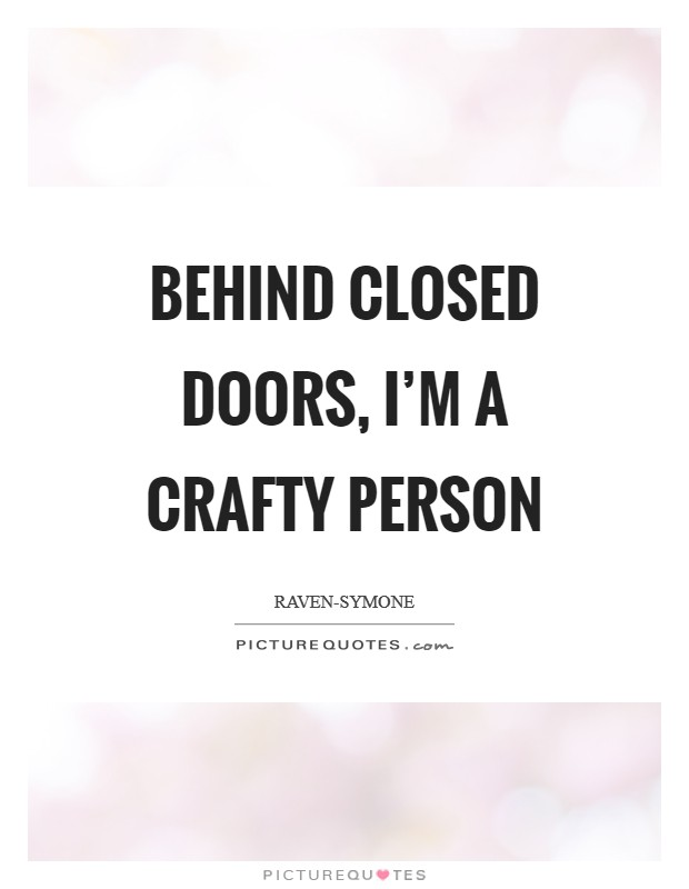 Behind Closed Doors, Iu0027m A Crafty Person Picture Quote #1