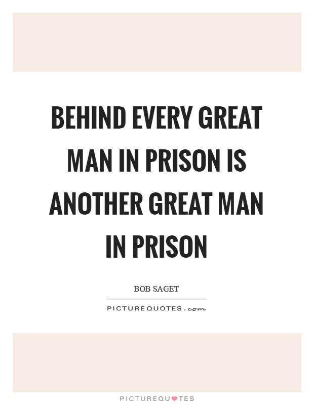 Behind every great man in prison is another great man in prison Picture Quote #1