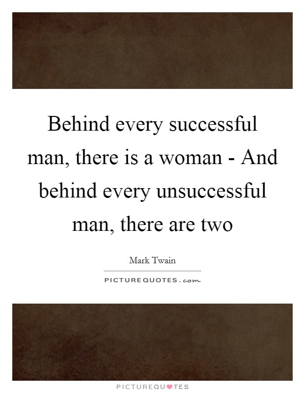 Behind every successful man, there is a woman - And behind every unsuccessful man, there are two Picture Quote #1