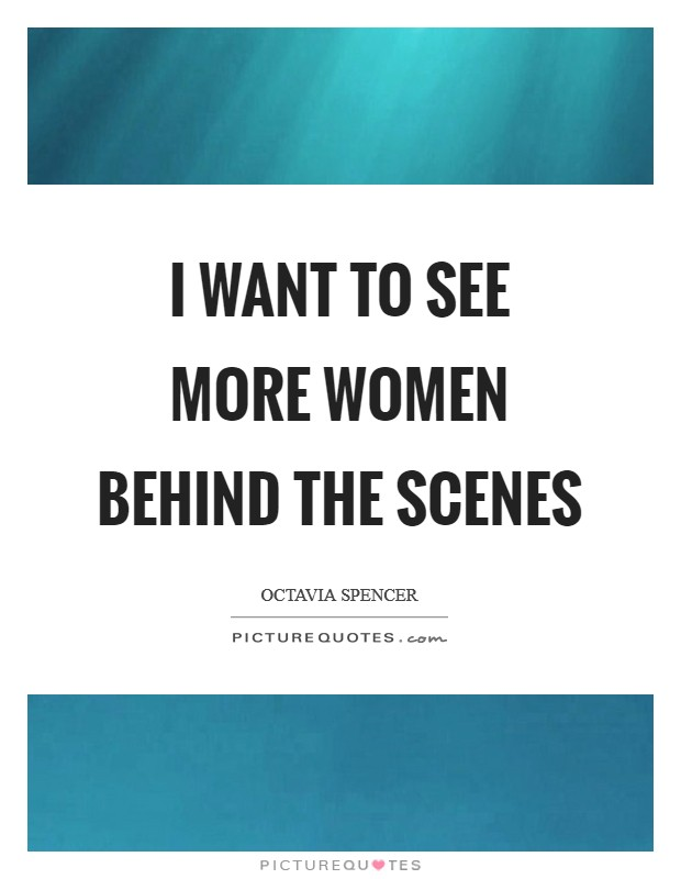 I want to see more women behind the scenes Picture Quote #1