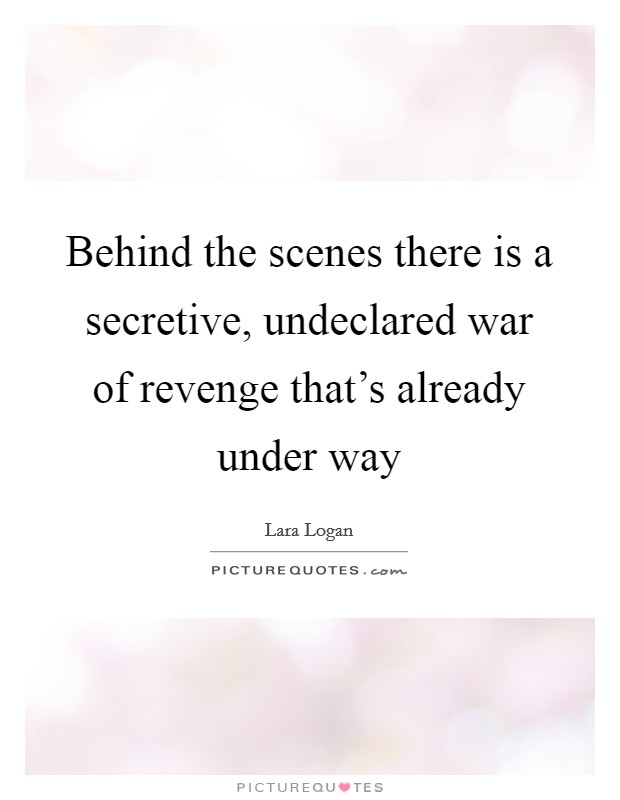 Behind the scenes there is a secretive, undeclared war of revenge that's already under way Picture Quote #1