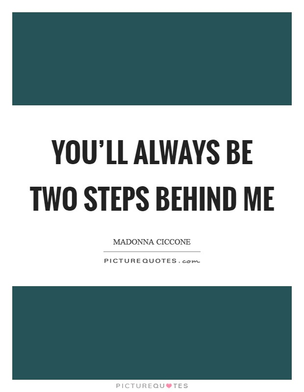 You'll always be two steps behind me Picture Quote #1