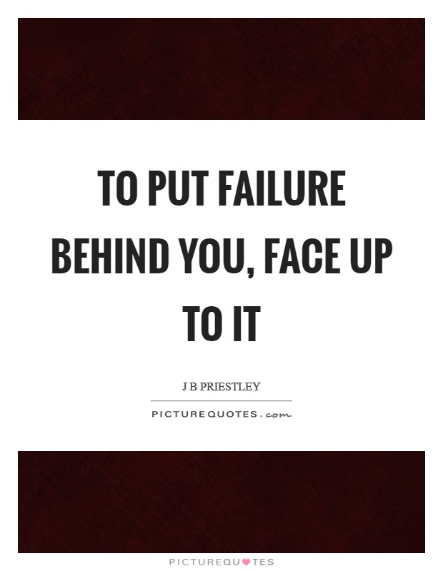 To put failure behind you, face up to it Picture Quote #1