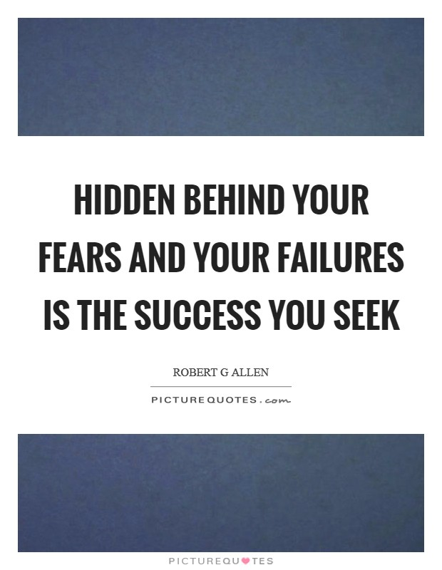 Hidden behind your fears and your failures is the success you seek Picture Quote #1