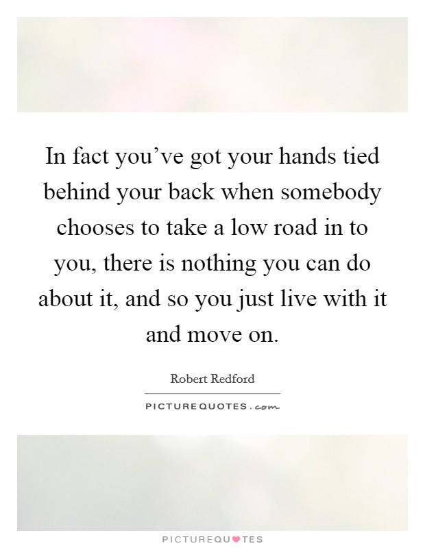 in fact you ve got your hands tied behind your back when