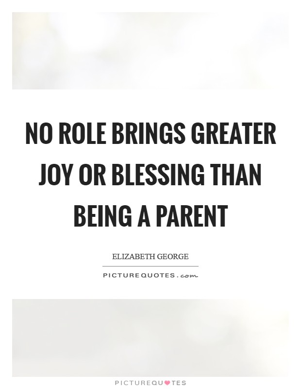 No role brings greater joy or blessing than being a parent Picture Quote #1