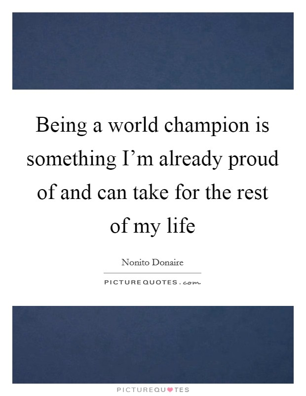 Being a world champion is something I'm already proud of and can take for the rest of my life Picture Quote #1