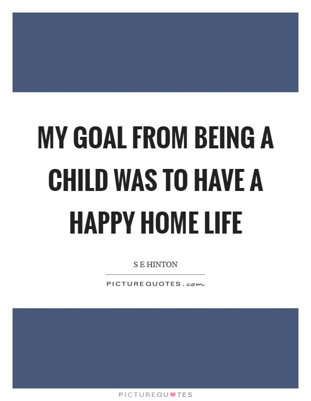 My goal from being a child was to have a happy home life Picture Quote #1