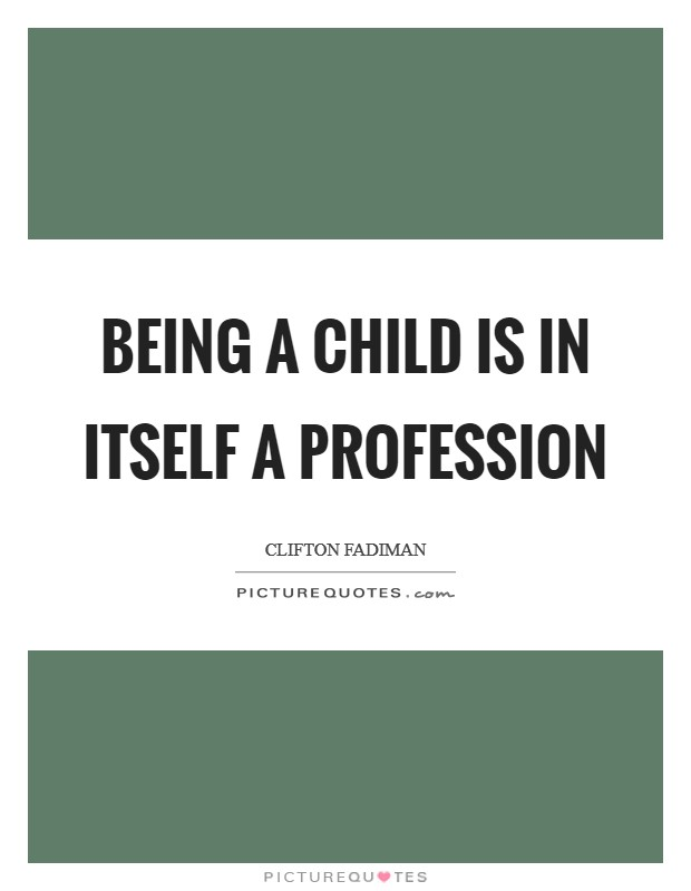 Being a child is in itself a profession Picture Quote #1