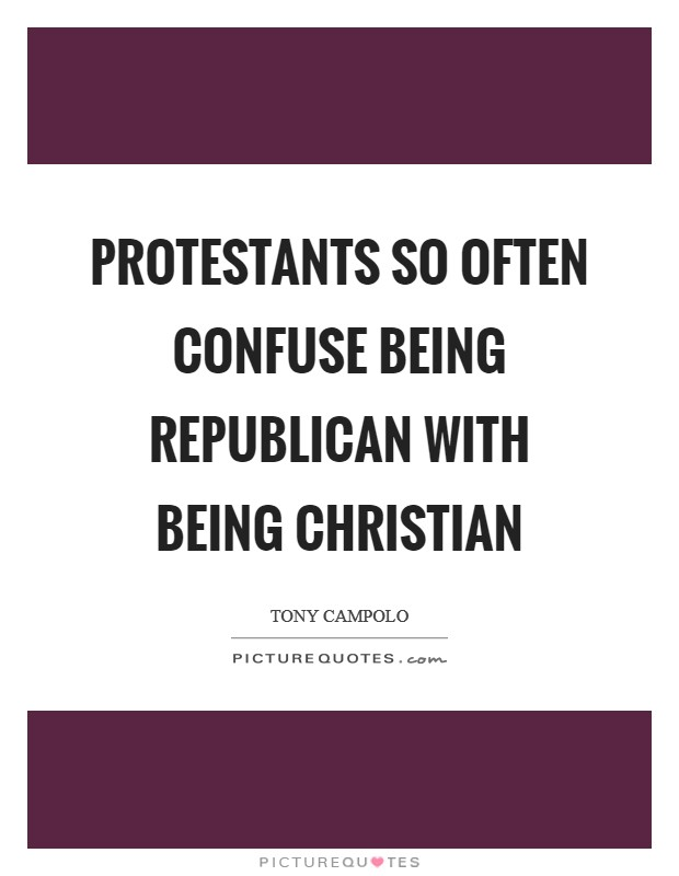 Protestants so often confuse being Republican with being Christian Picture Quote #1
