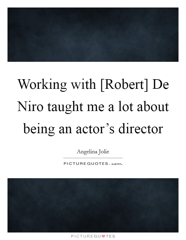 Working with [Robert] De Niro taught me a lot about being an actor's director Picture Quote #1