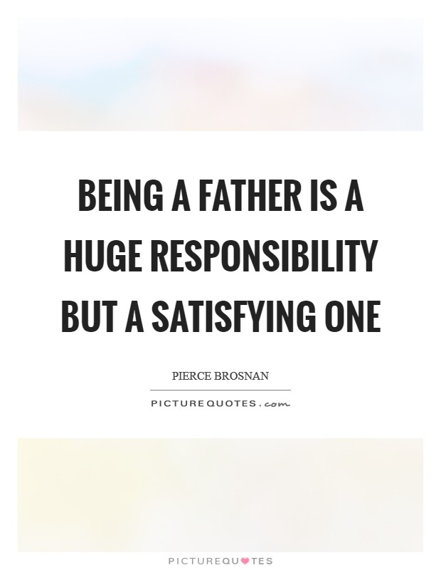 Being a father is a huge responsibility but a satisfying one Picture Quote #1