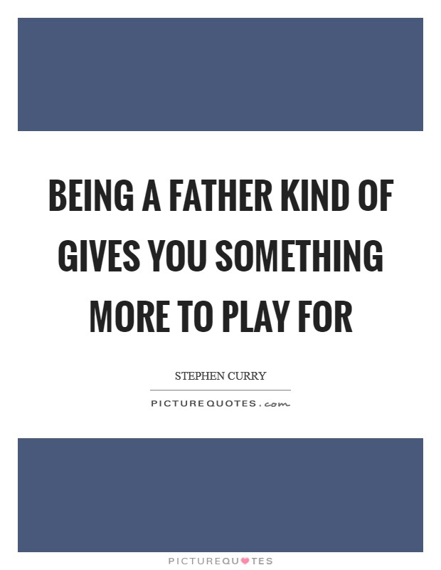Being a father kind of gives you something more to play for Picture Quote #1