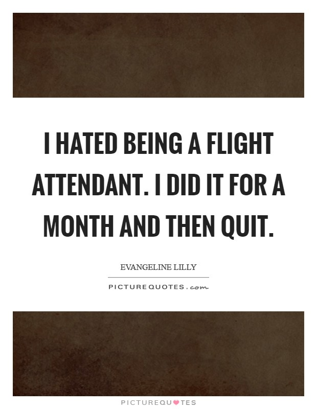 I hated being a flight attendant. I did it for a month and ...