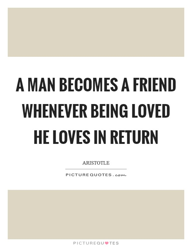 A man becomes a friend whenever being loved he loves in return Picture Quote #1