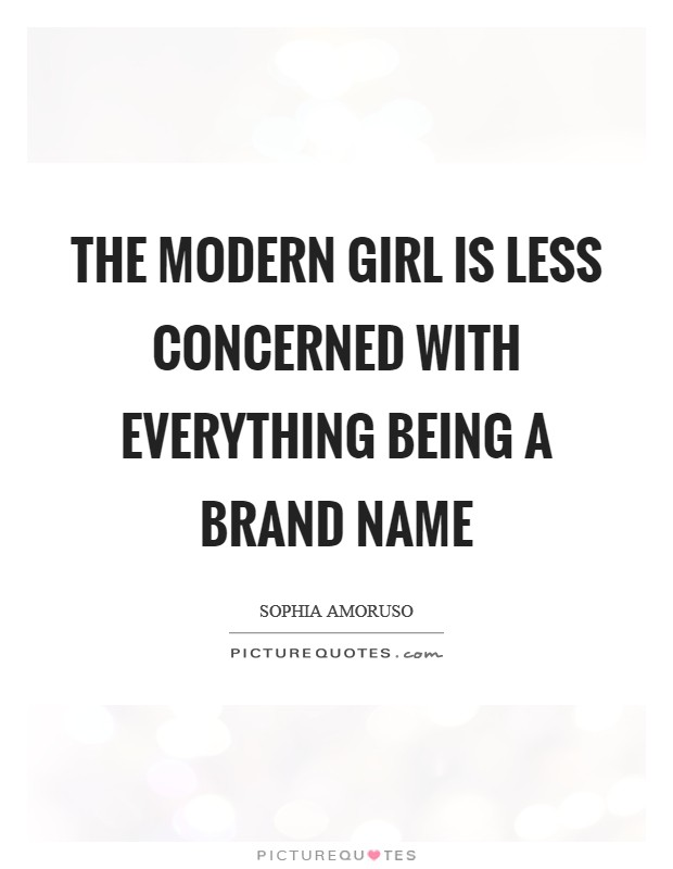 The modern girl is less concerned with everything being a brand name Picture Quote #1
