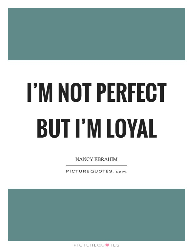 I'm not perfect but I'm loyal Picture Quote #1
