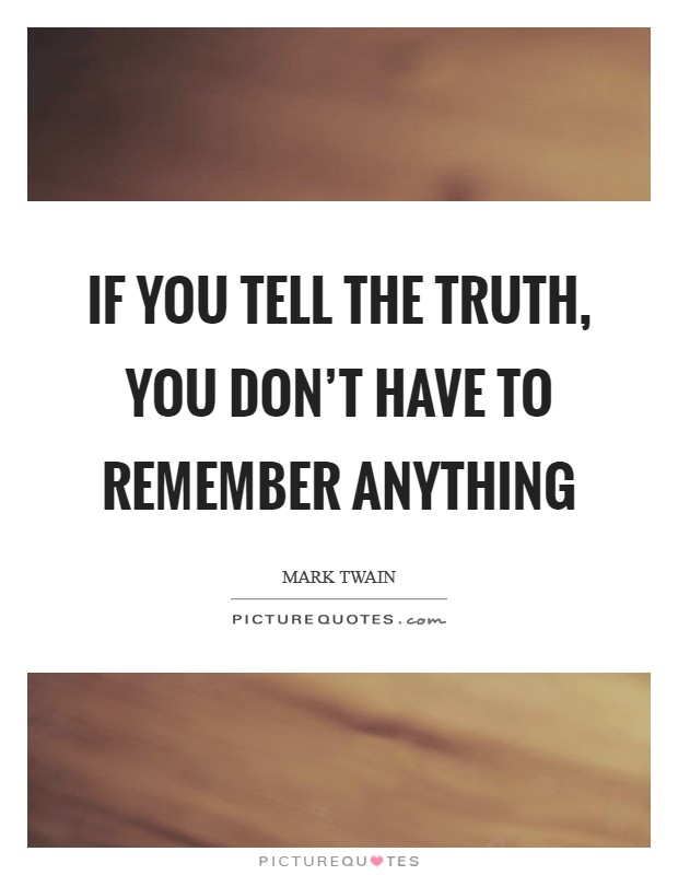 If you tell the truth, you don't have to remember anything Picture Quote #1