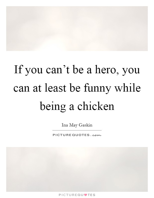 If you can't be a hero, you can at least be funny while being a chicken Picture Quote #1
