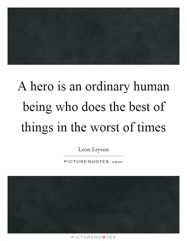A hero is an ordinary human being who does the best of things in the worst of times Picture Quote #1