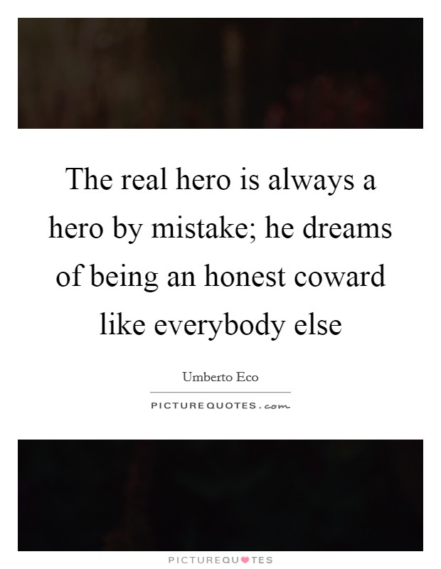 The real hero is always a hero by mistake; he dreams of being an honest coward like everybody else Picture Quote #1