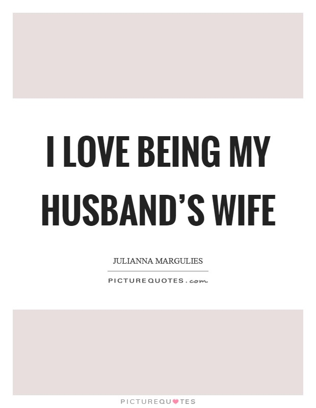 I love being my husband's wife Picture Quote #1