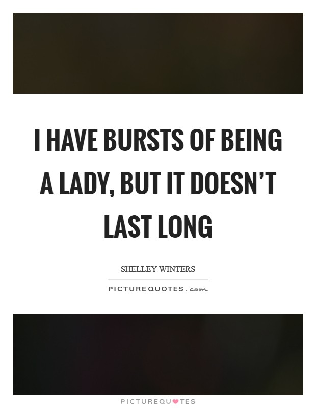 I have bursts of being a lady, but it doesn't last long Picture Quote #1