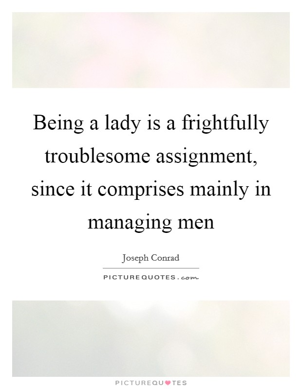 Being a lady is a frightfully troublesome assignment, since it comprises mainly in managing men Picture Quote #1