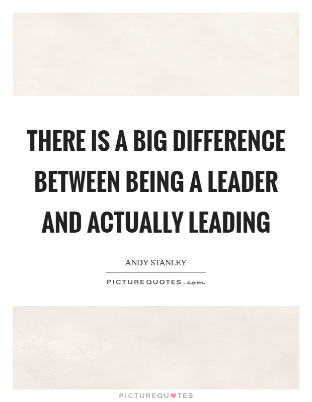 There is a big difference between being a leader and actually leading Picture Quote #1