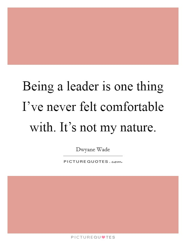 Being a leader is one thing I've never felt comfortable with. It's not my nature Picture Quote #1