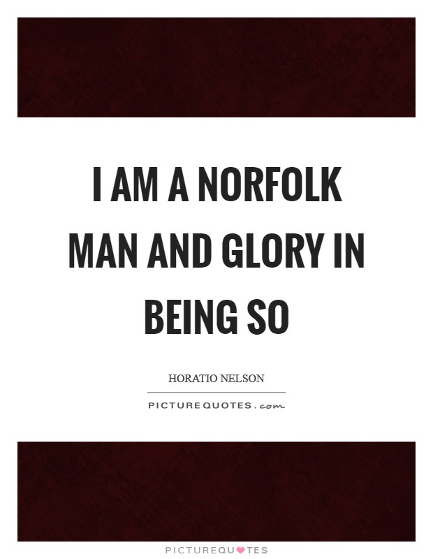 I am a Norfolk man and Glory in being so Picture Quote #1