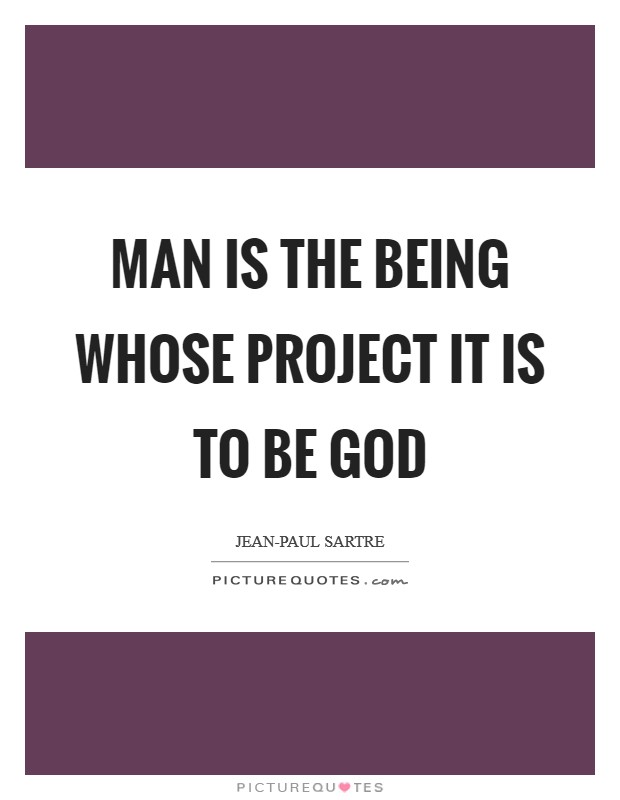 Man is the being whose project it is to be God Picture Quote #1