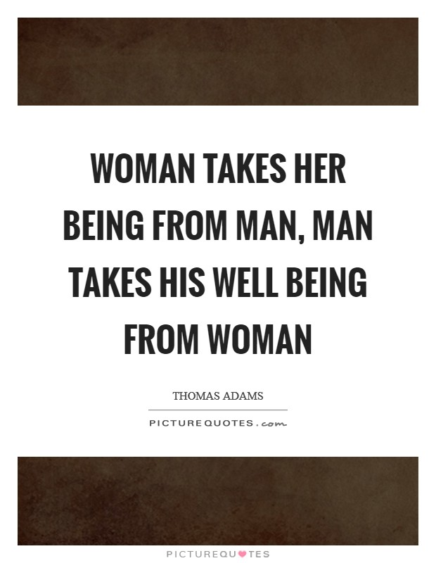Woman takes her being from man, man takes his well being from woman Picture Quote #1