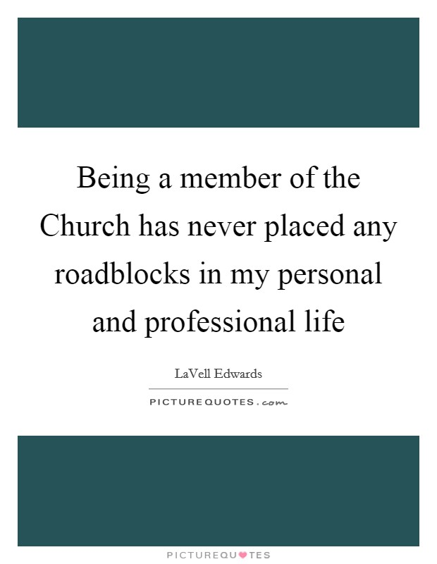 Being a member of the Church has never placed any roadblocks in my personal and professional life Picture Quote #1