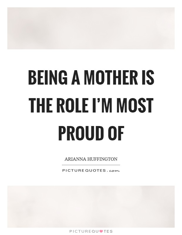 Being a mother is the role I'm most proud of Picture Quote #1
