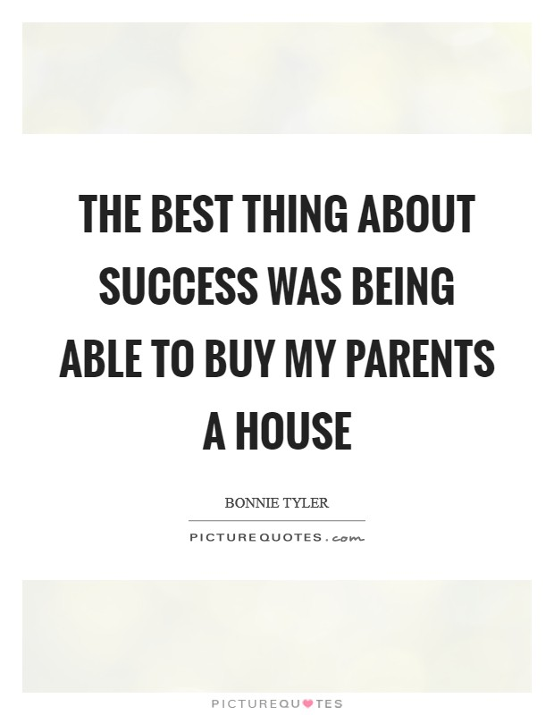 The best thing about success was being able to buy my parents a house Picture Quote #1