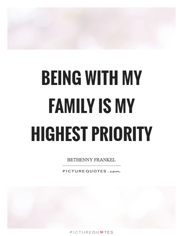 Being with my family is my highest priority Picture Quote #1