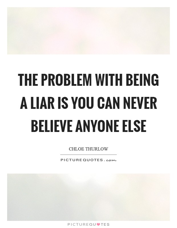 The problem with being a liar is you can never believe anyone else Picture Quote #1