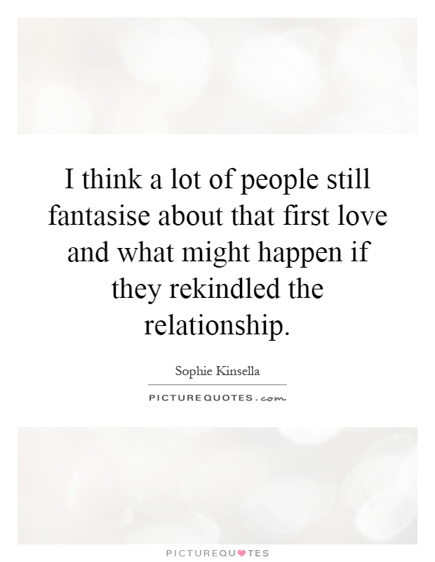 Rekindling First Love Quotes | Rekindling First Love Picture ...