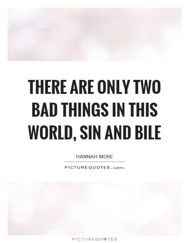 There are only two bad things in this world, sin and bile Picture Quote #1