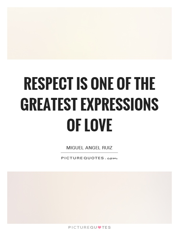 Respect is one of the greatest expressions of love Picture Quote #1