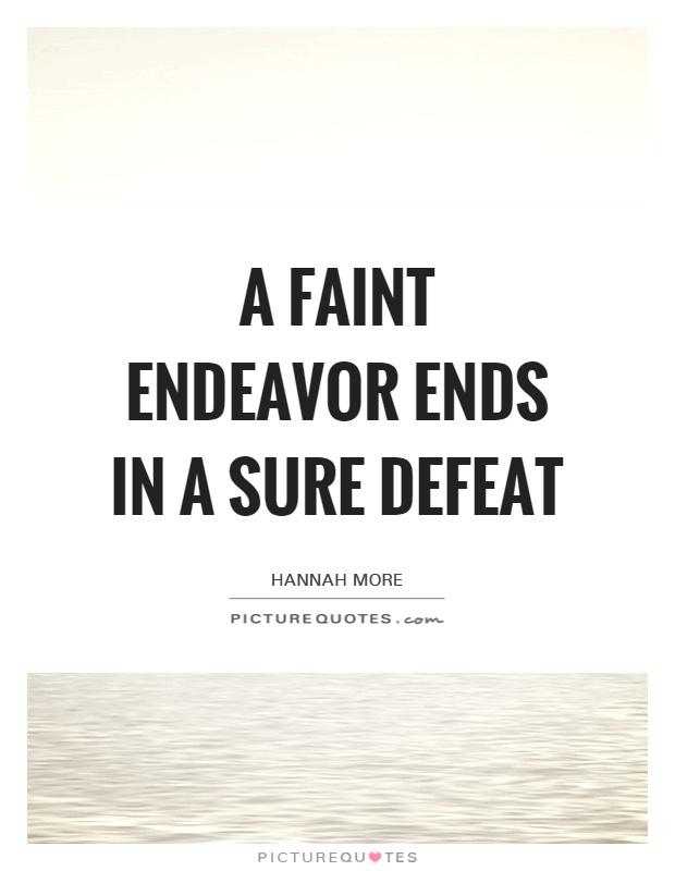 A faint endeavor ends in a sure defeat Picture Quote #1