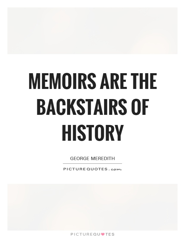 Memoirs are the backstairs of history Picture Quote #1