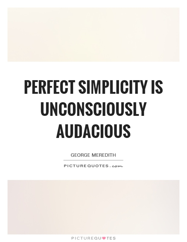 Perfect simplicity is unconsciously audacious Picture Quote #1