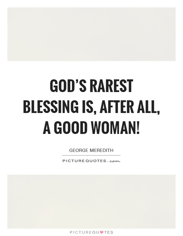 God's rarest blessing is, after all, a good woman! Picture Quote #1