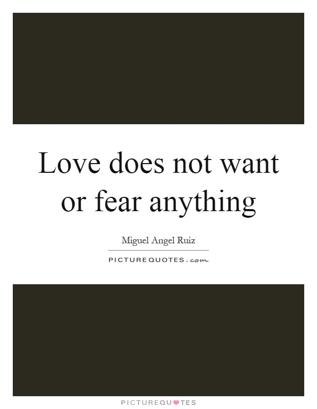 Love does not want or fear anything Picture Quote #1